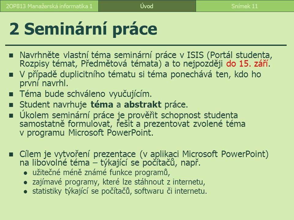 ÚvodSnímek 112OP813 Manažerská informatika 1 2 Seminární práce Navrhněte vlastní téma seminární práce v ISIS (Portál studenta, Rozpisy témat, Předměto
