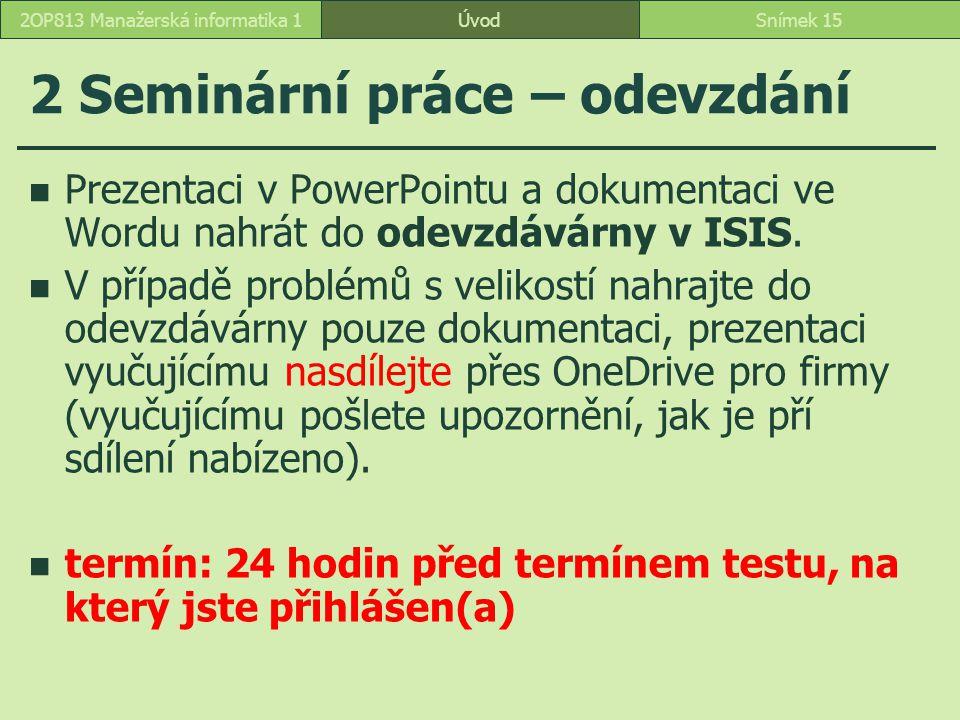 2 Seminární práce – odevzdání Prezentaci v PowerPointu a dokumentaci ve Wordu nahrát do odevzdávárny v ISIS. V případě problémů s velikostí nahrajte d