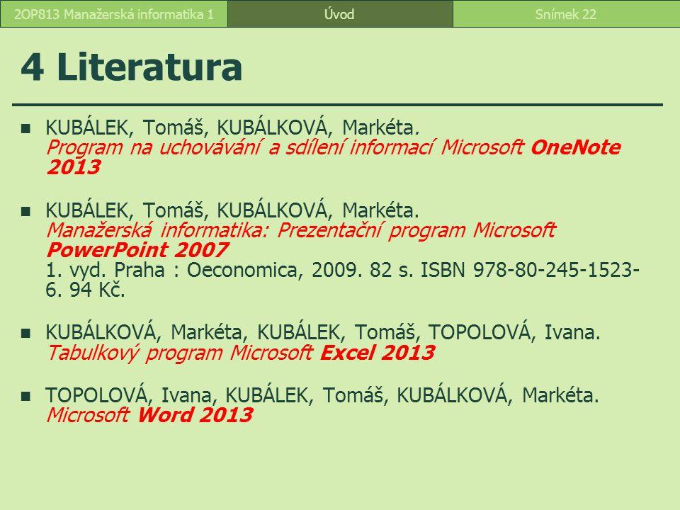 4 Literatura KUBÁLEK, Tomáš, KUBÁLKOVÁ, Markéta. Program na uchovávání a sdílení informací Microsoft OneNote 2013 KUBÁLEK, Tomáš, KUBÁLKOVÁ, Markéta.