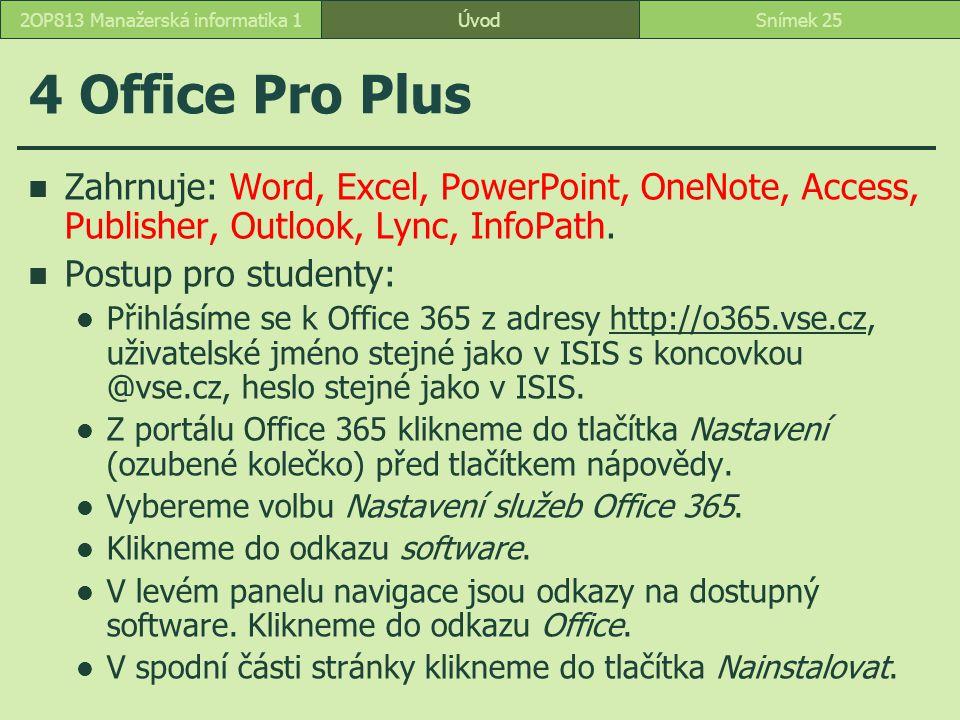 4 Office Pro Plus Zahrnuje: Word, Excel, PowerPoint, OneNote, Access, Publisher, Outlook, Lync, InfoPath. Postup pro studenty: Přihlásíme se k Office