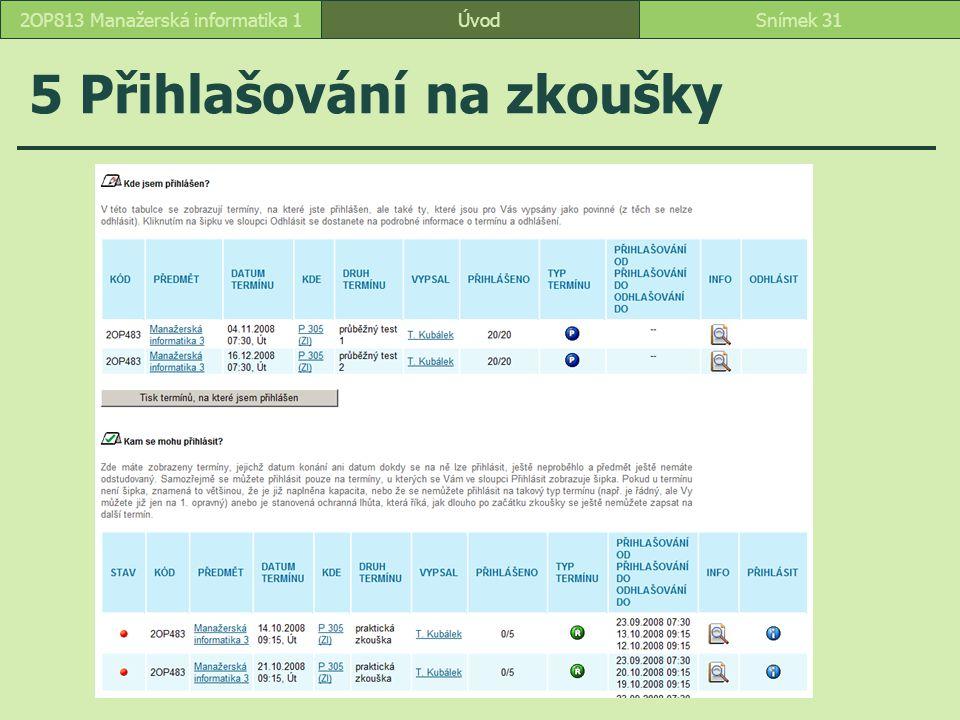 ÚvodSnímek 312OP813 Manažerská informatika 1 5 Přihlašování na zkoušky