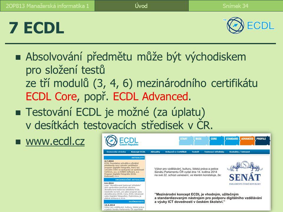 ÚvodSnímek 342OP813 Manažerská informatika 1 7 ECDL Absolvování předmětu může být východiskem pro složení testů ze tří modulů (3, 4, 6) mezinárodního