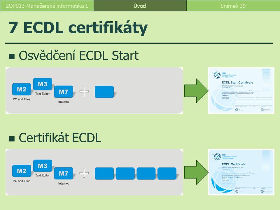 ÚvodSnímek 392OP813 Manažerská informatika 1 7 ECDL certifikáty Osvědčení ECDL Start Certifikát ECDL