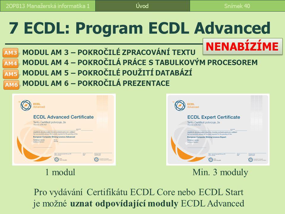 ÚvodSnímek 402OP813 Manažerská informatika 1 7 ECDL: Program ECDL Advanced MODUL AM 3 – POKROČILÉ ZPRACOVÁNÍ TEXTU MODUL AM 4 – POKROČILÁ PRÁCE S TABU