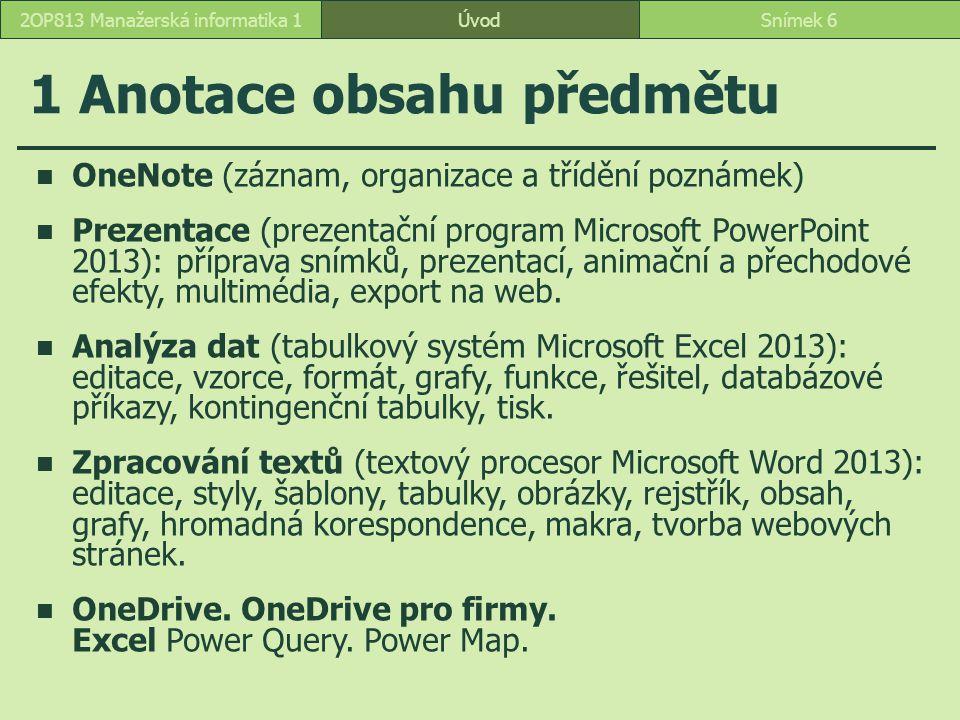 ÚvodSnímek 62OP813 Manažerská informatika 1 1 Anotace obsahu předmětu OneNote (záznam, organizace a třídění poznámek) Prezentace (prezentační program
