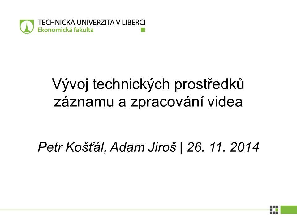 Petr Košťál, Adam Jiroš | 26. 11. 2014 Vývoj technických prostředků záznamu a zpracování videa