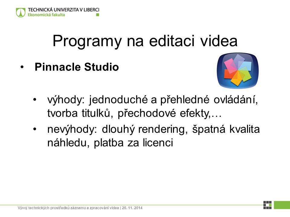 Programy na editaci videa Pinnacle Studio výhody: jednoduché a přehledné ovládání, tvorba titulků, přechodové efekty,… nevýhody: dlouhý rendering, špa