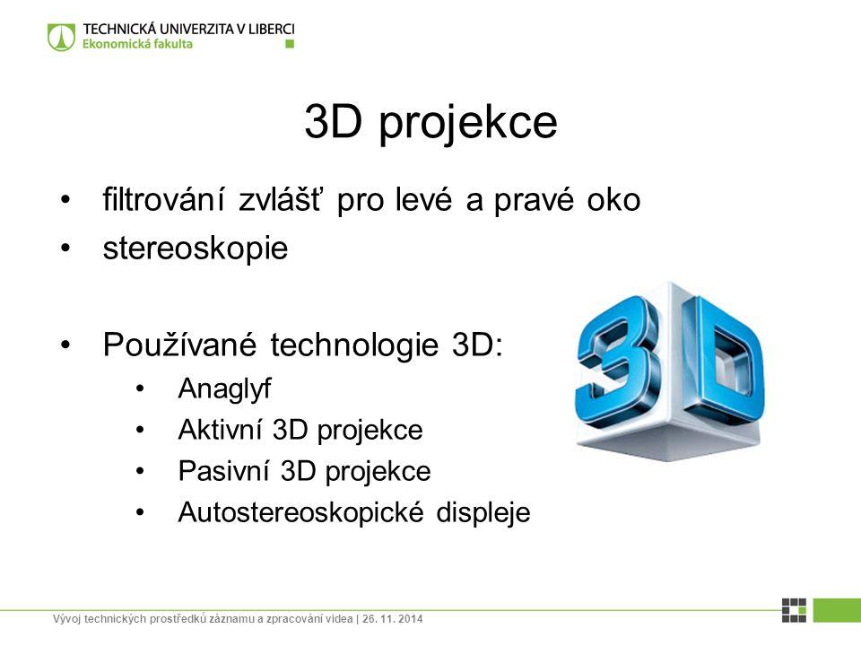 3D projekce filtrování zvlášť pro levé a pravé oko stereoskopie Používané technologie 3D: Anaglyf Aktivní 3D projekce Pasivní 3D projekce Autostereosk