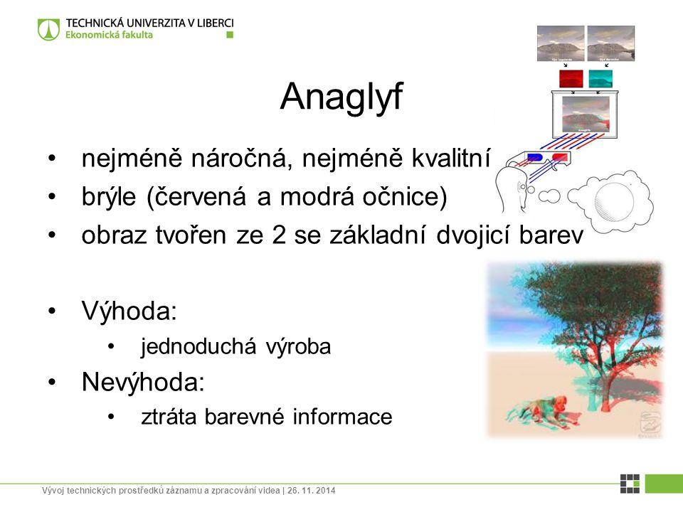 Anaglyf nejméně náročná, nejméně kvalitní brýle (červená a modrá očnice) obraz tvořen ze 2 se základní dvojicí barev Výhoda: jednoduchá výroba Nevýhod