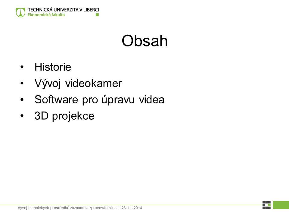 Obsah Historie Vývoj videokamer Software pro úpravu videa 3D projekce Vývoj technických prostředků záznamu a zpracování videa | 26. 11. 2014