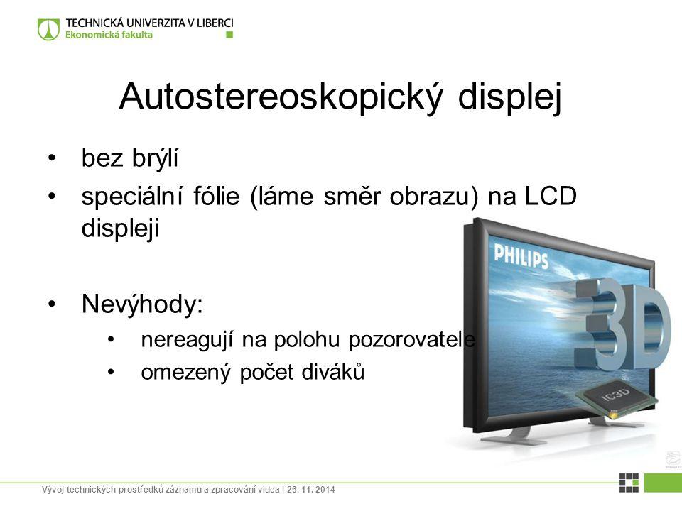 Autostereoskopický displej bez brýlí speciální fólie (láme směr obrazu) na LCD displeji Nevýhody: nereagují na polohu pozorovatele omezený počet divák