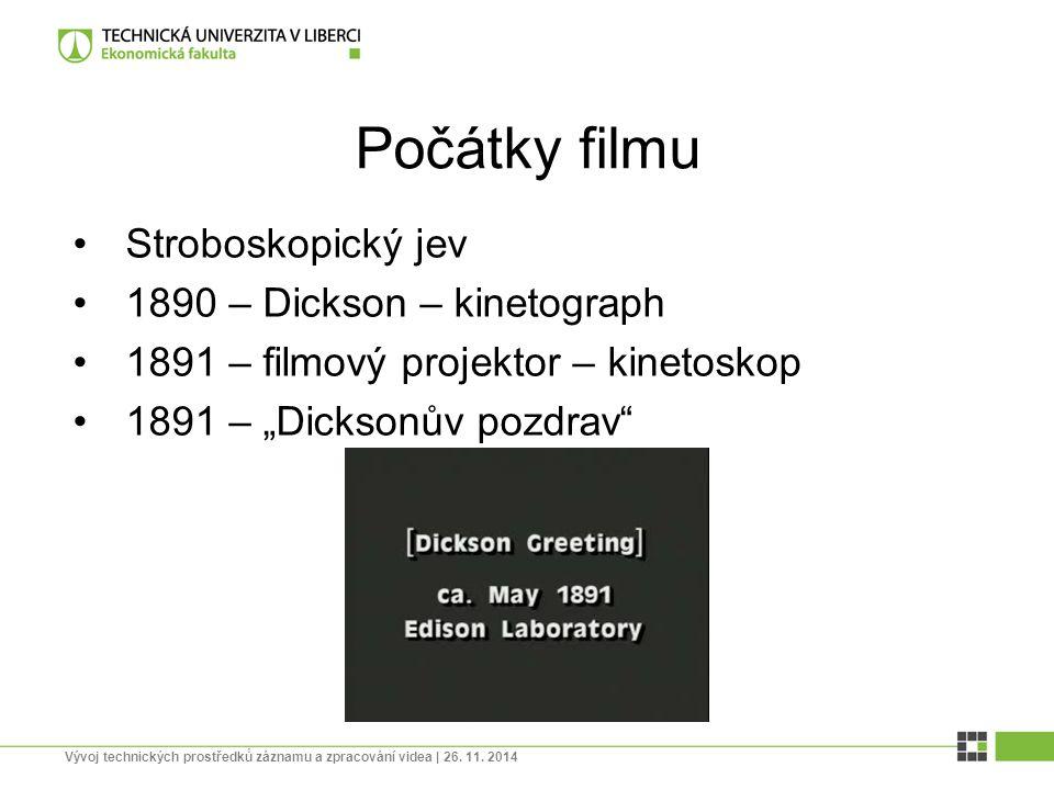 "Počátky filmu Stroboskopický jev 1890 – Dickson – kinetograph 1891 – filmový projektor – kinetoskop 1891 – ""Dicksonův pozdrav"" Vývoj technických prost"