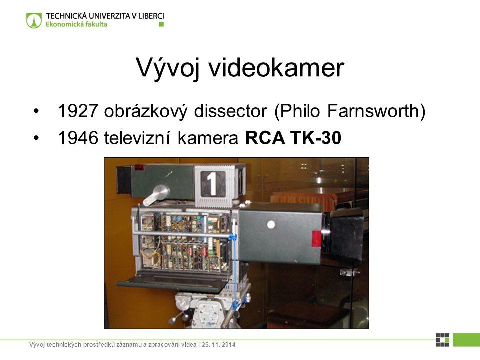 Vývoj videokamer 1927 obrázkový dissector (Philo Farnsworth) 1946 televizní kamera RCA TK-30 Vývoj technických prostředků záznamu a zpracování videa |