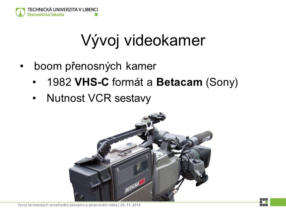Vývoj videokamer boom přenosných kamer 1982 VHS-C formát a Betacam (Sony) Nutnost VCR sestavy Vývoj technických prostředků záznamu a zpracování videa