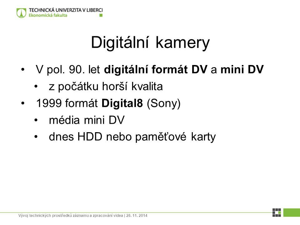 Digitální kamery V pol. 90. let digitální formát DV a mini DV z počátku horší kvalita 1999 formát Digital8 (Sony) média mini DV dnes HDD nebo paměťové