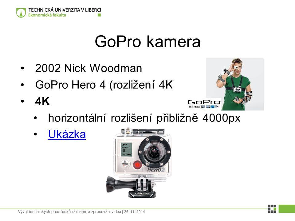 GoPro kamera 2002 Nick Woodman GoPro Hero 4 (rozližení 4K) 4K horizontální rozlišení přibližně 4000px Ukázka Vývoj technických prostředků záznamu a zp