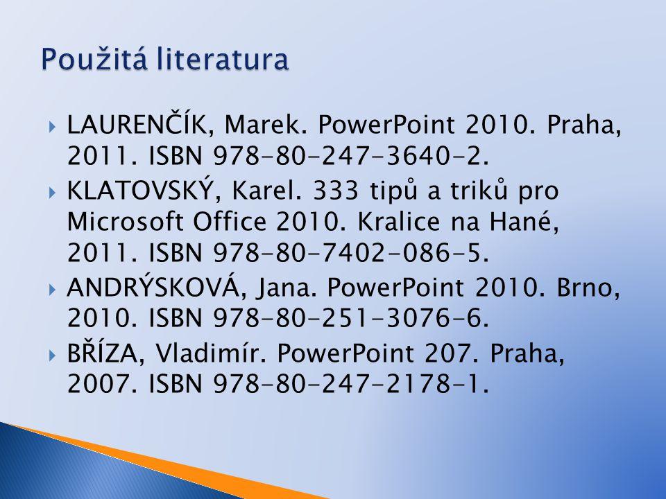  LAURENČÍK, Marek. PowerPoint 2010. Praha, 2011.