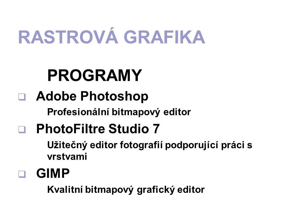 PROGRAMY  Adobe Photoshop Profesionální bitmapový editor  PhotoFiltre Studio 7 Užitečný editor fotografií podporující práci s vrstvami  GIMP Kvalitní bitmapový grafický editor