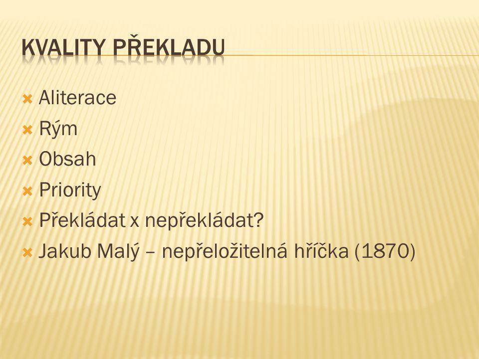  Aliterace  Rým  Obsah  Priority  Překládat x nepřekládat.