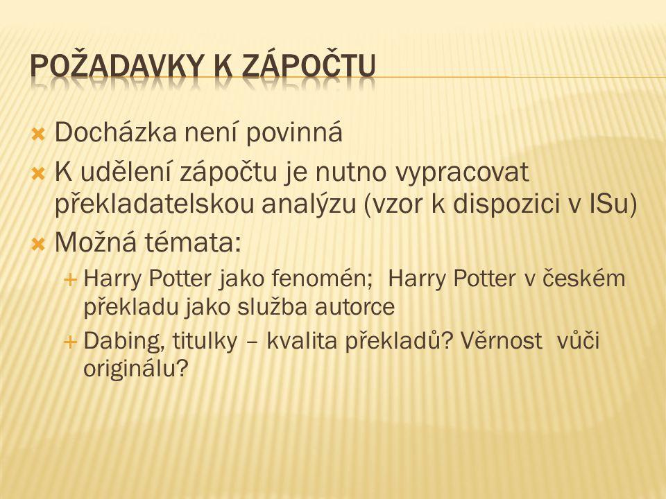  Docházka není povinná  K udělení zápočtu je nutno vypracovat překladatelskou analýzu (vzor k dispozici v ISu)  Možná témata:  Harry Potter jako fenomén; Harry Potter v českém překladu jako služba autorce  Dabing, titulky – kvalita překladů.