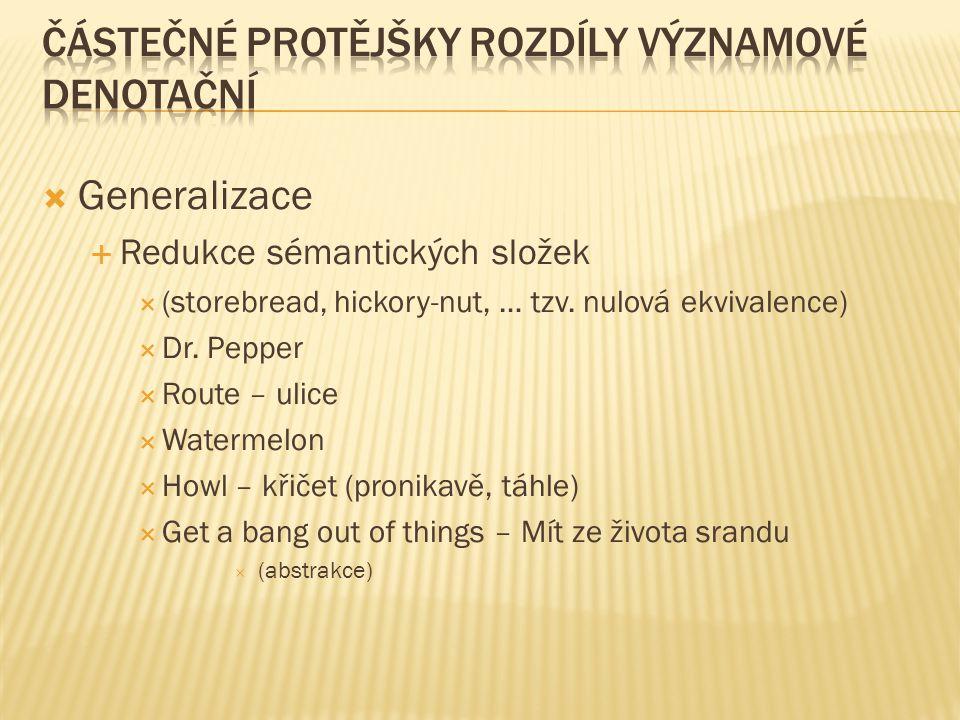  Generalizace  Redukce sémantických složek  (storebread, hickory-nut, … tzv.