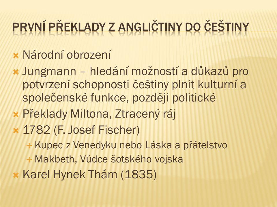  Národní obrození  Jungmann – hledání možností a důkazů pro potvrzení schopnosti češtiny plnit kulturní a společenské funkce, později politické  Překlady Miltona, Ztracený ráj  1782 (F.