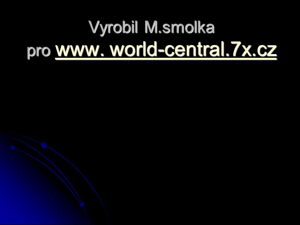 Vyrobil M.smolka pro www. world-central.7x.cz www. world-central.7x.cz www. world-central.7x.cz