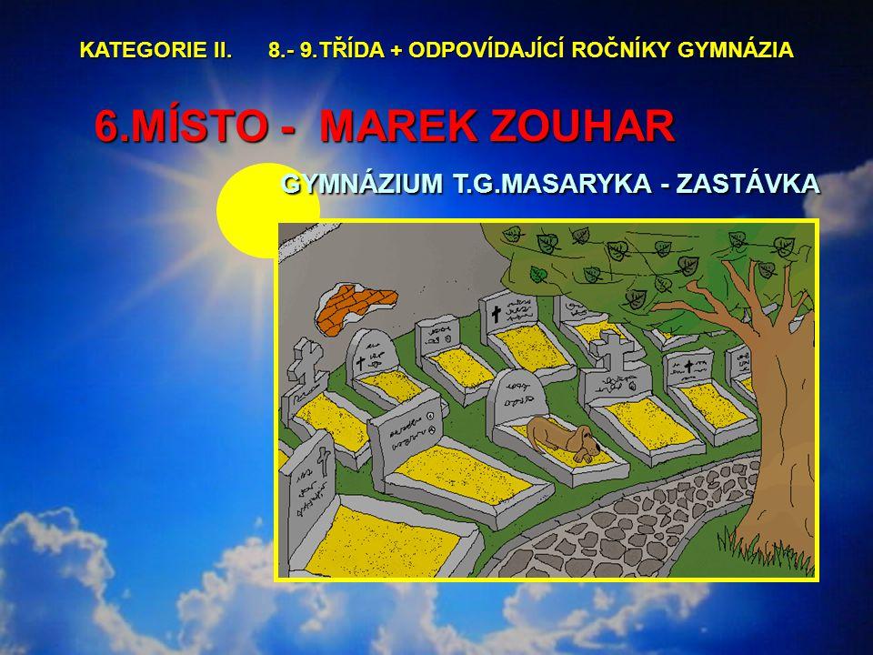 6.MÍSTO - MAREK ZOUHAR GYMNÁZIUM T.G.MASARYKA - ZASTÁVKA 6.MÍSTO - MAREK ZOUHAR GYMNÁZIUM T.G.MASARYKA - ZASTÁVKA KATEGORIE II.