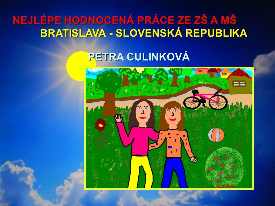 NEJLÉPE HODNOCENÁ PRÁCE ZE ZŠ A MŠ BRATISLAVA - SLOVENSKÁ REPUBLIKA NEJLÉPE HODNOCENÁ PRÁCE ZE ZŠ A MŠ BRATISLAVA - SLOVENSKÁ REPUBLIKA PETRA CULINKOVÁ PETRA CULINKOVÁ