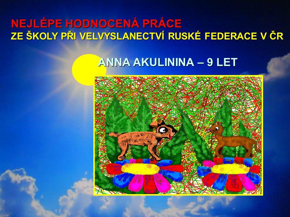 NEJLÉPE HODNOCENÁ PRÁCE ZE ŠKOLY PŘI VELVYSLANECTVÍ RUSKÉ FEDERACE V ČR ANNA AKULININA – 9 LET