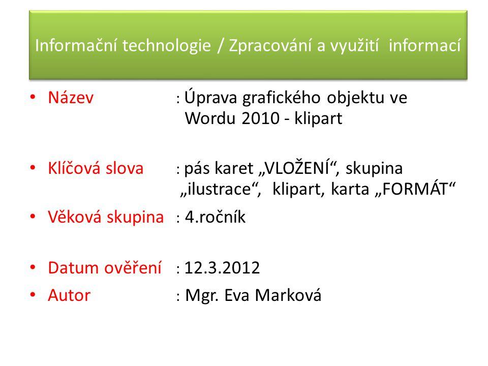 """Informační technologie / Zpracování a využití informací Název : Úprava grafického objektu ve Wordu 2010 - klipart Klíčová slova : pás karet """"VLOŽENÍ"""","""