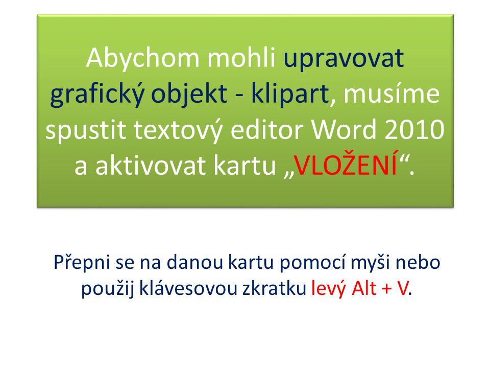 """Abychom mohli upravovat grafický objekt - klipart, musíme spustit textový editor Word 2010 a aktivovat kartu """"VLOŽENÍ"""". Přepni se na danou kartu pomoc"""