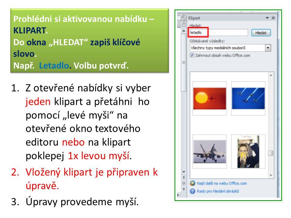 """Prohlédni si aktivovanou nabídku – KLIPART. Do okna """"HLEDAT"""" zapiš klíčové slovo. Např. Letadlo. Volbu potvrď. 1.Z otevřené nabídky si vyber jeden kli"""