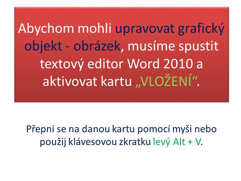 """Abychom mohli upravovat grafický objekt - obrázek, musíme spustit textový editor Word 2010 a aktivovat kartu """"VLOŽENÍ ."""