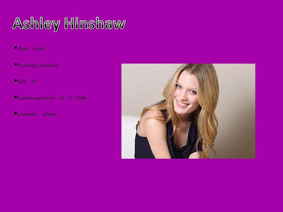  R ole : Emily PP ovolání : herečka VV ěk : 24 DD atum narození : 11. 12. 1988 ZZ namení : střelec