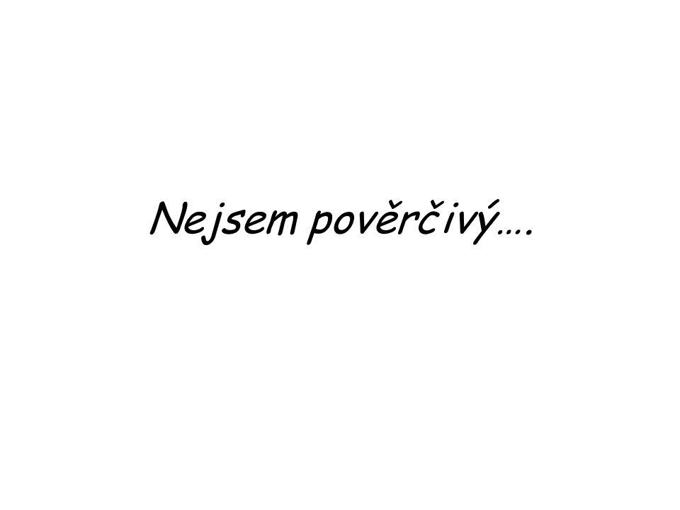 Nejsem pověrčivý….