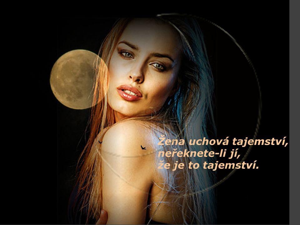 Žena uchová tajemství, neřeknete-li jí, že je to tajemství.