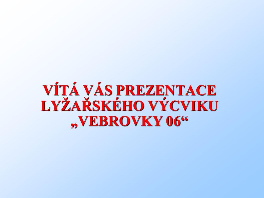 """VÍTÁ VÁS PREZENTACE LYŽAŘSKÉHO VÝCVIKU """"VEBROVKY 06"""""""