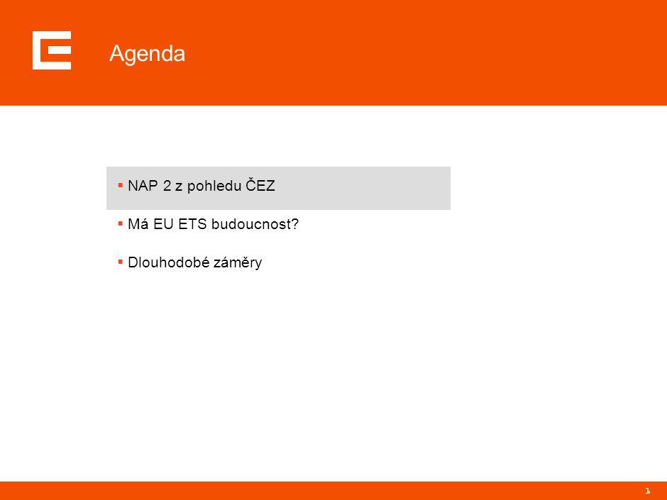 1 Agenda  NAP 2 z pohledu ČEZ  Má EU ETS budoucnost  Dlouhodobé záměry