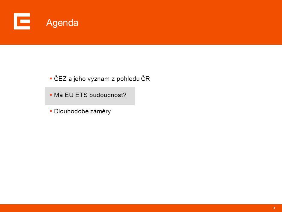 3 Agenda  ČEZ a jeho význam z pohledu ČR  Má EU ETS budoucnost  Dlouhodobé záměry