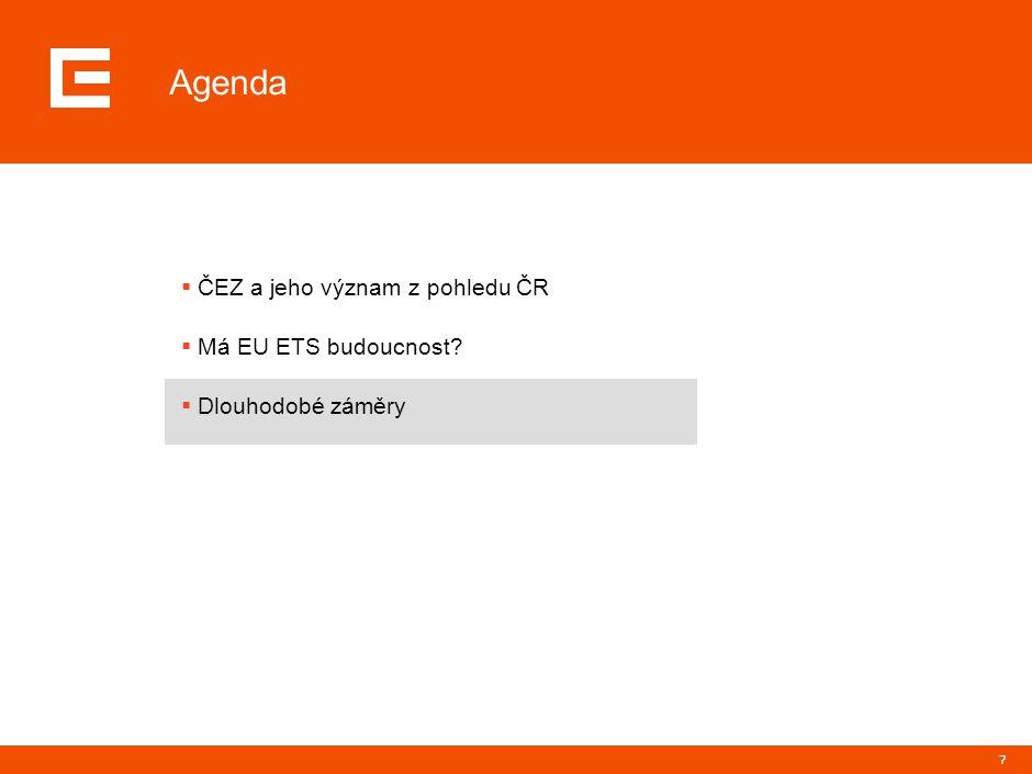 7 Agenda  ČEZ a jeho význam z pohledu ČR  Má EU ETS budoucnost  Dlouhodobé záměry