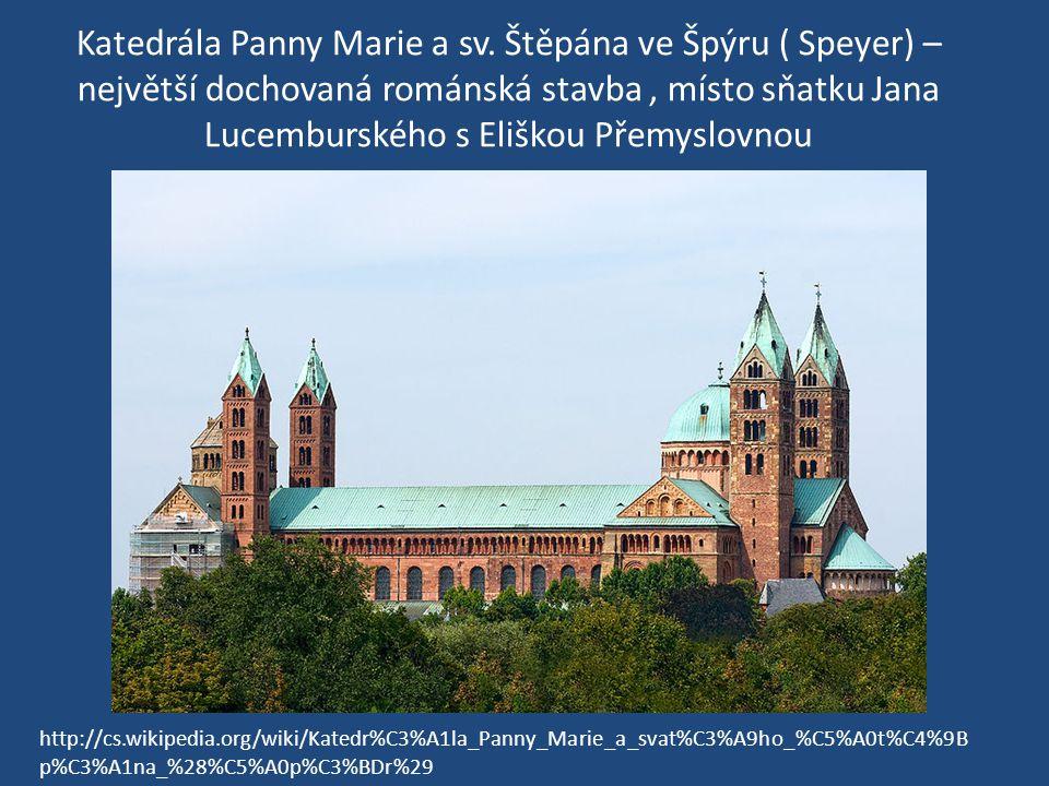 Katedrála Panny Marie a sv. Štěpána ve Špýru ( Speyer) – největší dochovaná románská stavba, místo sňatku Jana Lucemburského s Eliškou Přemyslovnou ht