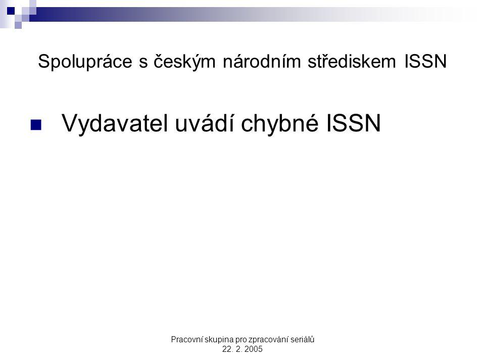 Pracovní skupina pro zpracování seriálů 22. 2. 2005 Spolupráce s českým národním střediskem ISSN Vydavatel uvádí chybné ISSN