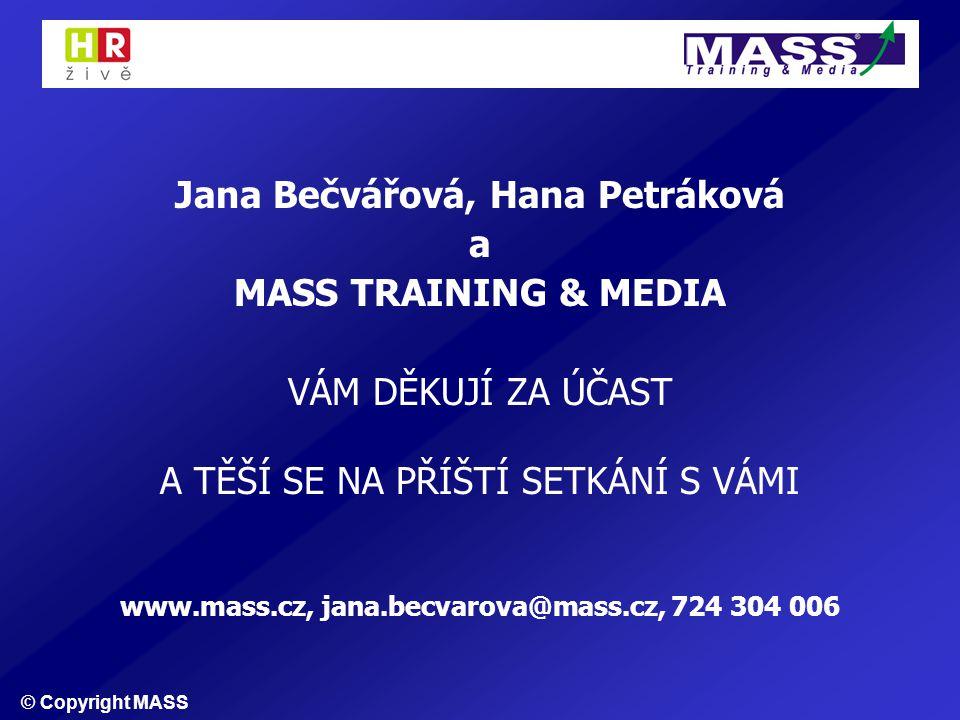 Jana Bečvářová, Hana Petráková a MASS TRAINING & MEDIA VÁM DĚKUJÍ ZA ÚČAST A TĚŠÍ SE NA PŘÍŠTÍ SETKÁNÍ S VÁMI www.mass.cz, jana.becvarova@mass.cz, 724 304 006