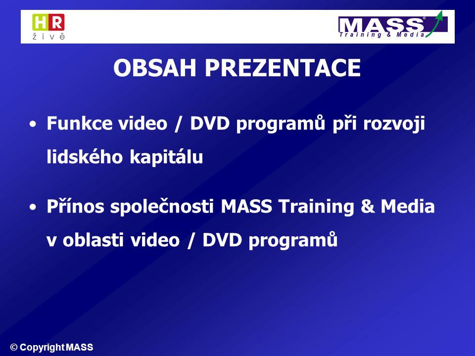 © Copyright MASS OBSAH PREZENTACE Funkce video / DVD programů při rozvoji lidského kapitálu Přínos společnosti MASS Training & Media v oblasti video / DVD programů