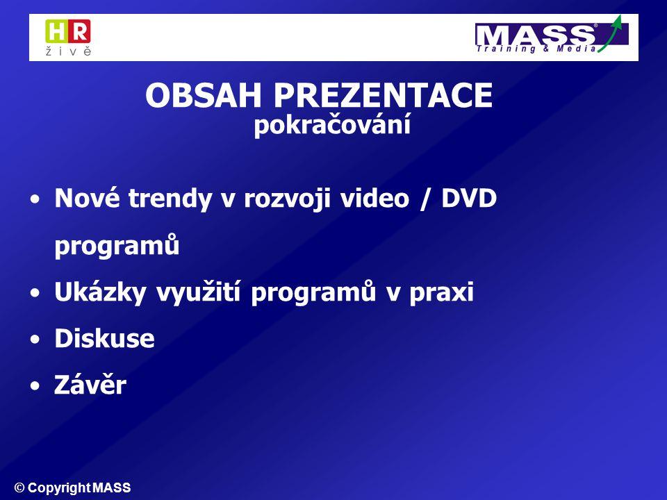 © Copyright MASS OBSAH PREZENTACE pokračování Nové trendy v rozvoji video / DVD programů Ukázky využití programů v praxi Diskuse Závěr