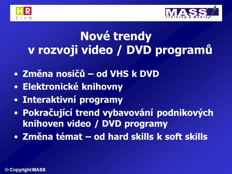© Copyright MASS Nové trendy v rozvoji video / DVD programů Změna nosičů – od VHS k DVD Elektronické knihovny Interaktivní programy Pokračující trend vybavování podnikových knihoven video / DVD programy Změna témat – od hard skills k soft skills