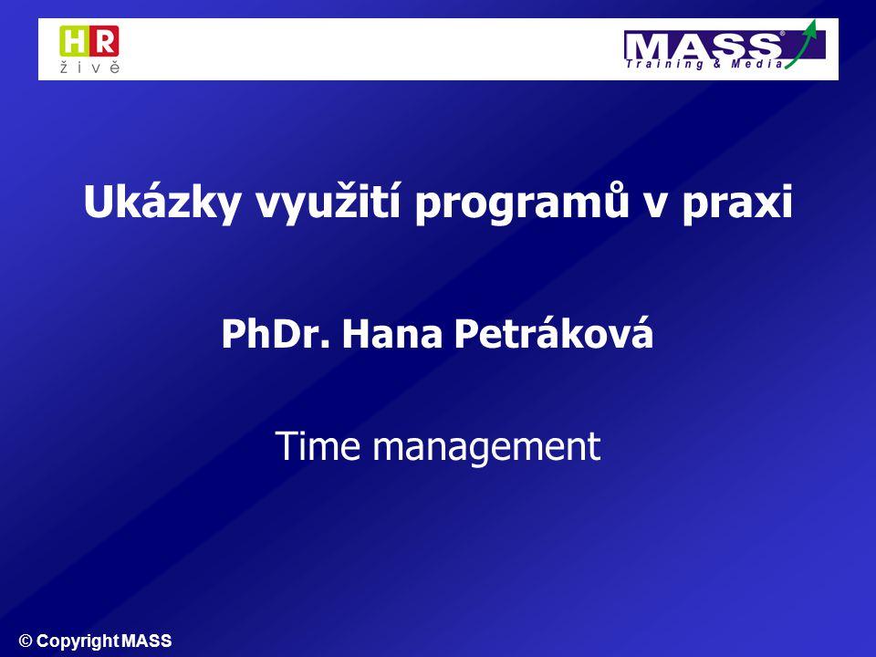 © Copyright MASS Ukázky využití programů v praxi PhDr. Hana Petráková Time management