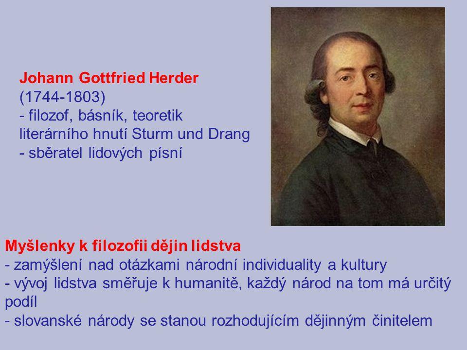 Johann Gottfried Herder (1744-1803) - filozof, básník, teoretik literárního hnutí Sturm und Drang - sběratel lidových písní Myšlenky k filozofii dějin