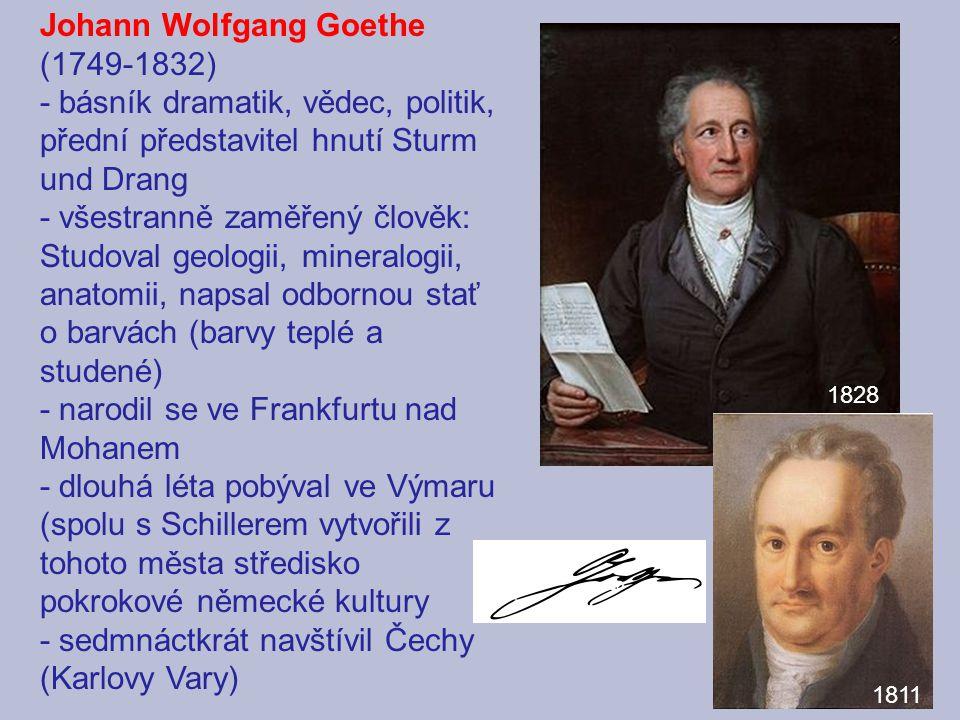 Johann Wolfgang Goethe (1749-1832) - básník dramatik, vědec, politik, přední představitel hnutí Sturm und Drang - všestranně zaměřený člověk: Studoval